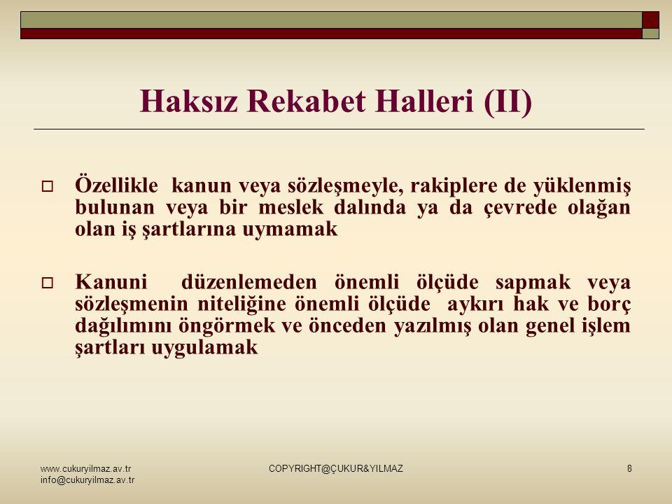 www.cukuryilmaz.av.tr info@cukuryilmaz.av.tr COPYRIGHT@ÇUKUR&YILMAZ8 Haksız Rekabet Halleri (II)  Özellikle kanun veya sözleşmeyle, rakiplere de yükl