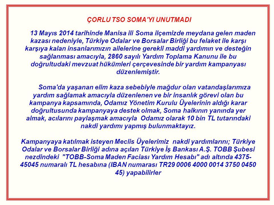 ÇORLU TSO SOMA'YI UNUTMADI 13 Mayıs 2014 tarihinde Manisa ili Soma ilçemizde meydana gelen maden kazası nedeniyle, Türkiye Odalar ve Borsalar Birliği