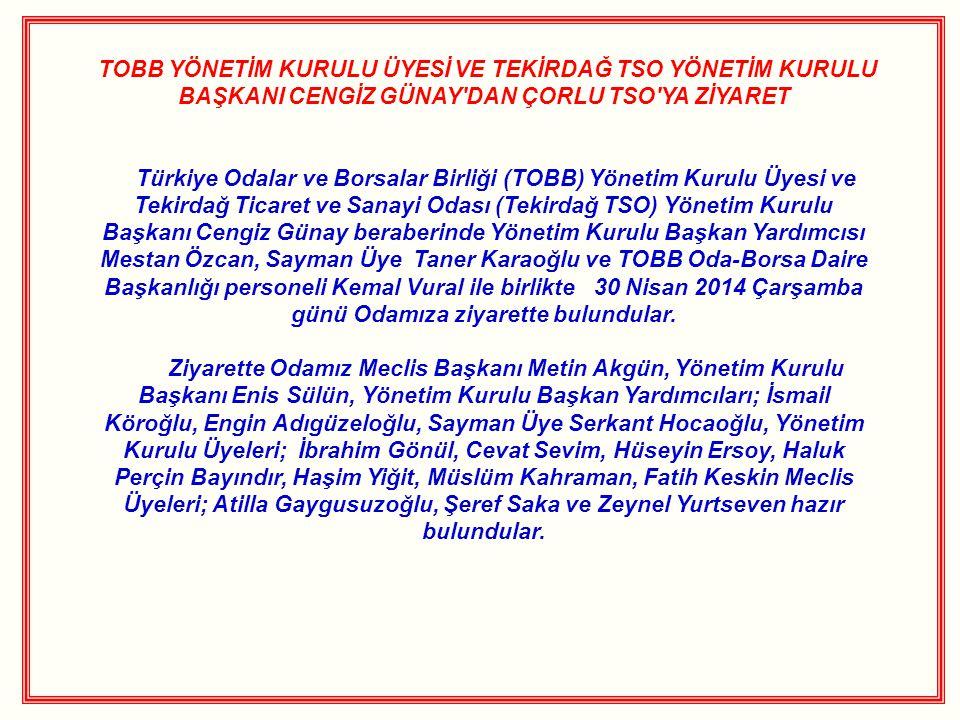 TOBB YÖNETİM KURULU ÜYESİ VE TEKİRDAĞ TSO YÖNETİM KURULU BAŞKANI CENGİZ GÜNAY'DAN ÇORLU TSO'YA ZİYARET Türkiye Odalar ve Borsalar Birliği (TOBB) Yönet