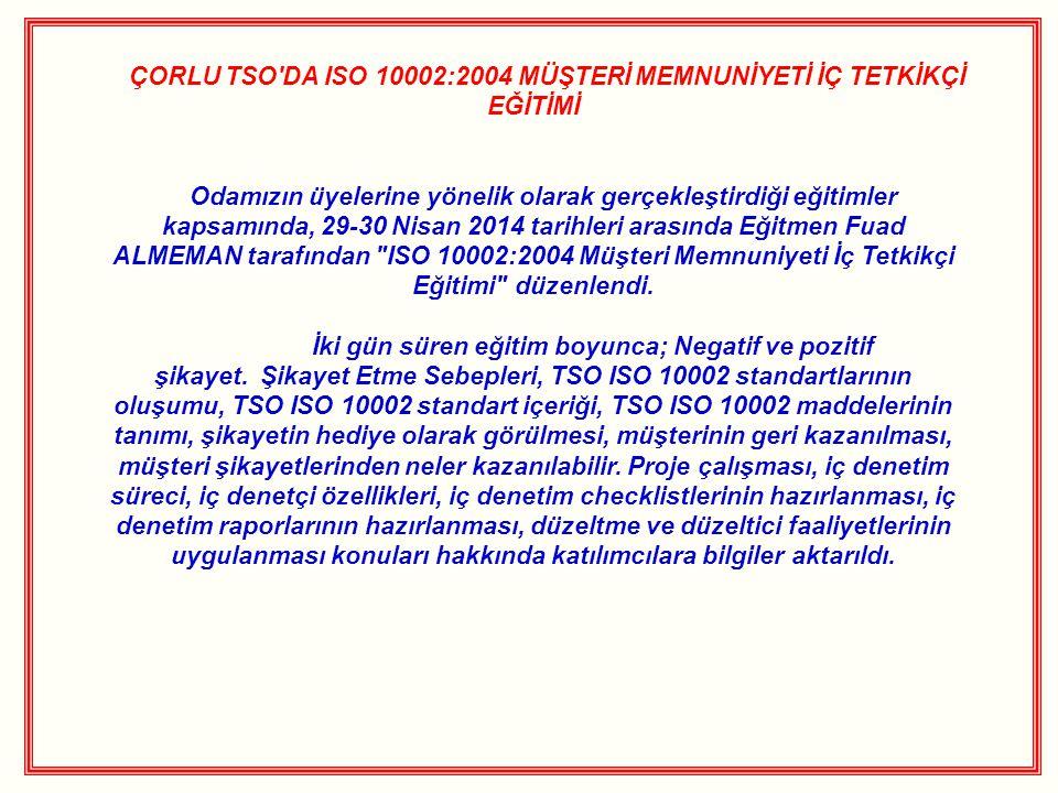 ÇORLU TSO DA ISO 10002:2004 MÜŞTERİ MEMNUNİYETİ İÇ TETKİKÇİ EĞİTİMİ Odamızın üyelerine yönelik olarak gerçekleştirdiği eğitimler kapsamında, 29-30 Nisan 2014 tarihleri arasında Eğitmen Fuad ALMEMAN tarafından ISO 10002:2004 Müşteri Memnuniyeti İç Tetkikçi Eğitimi düzenlendi.