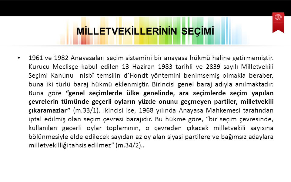 MİLLETVEKİLLERİNİN SEÇİMİ 1961 ve 1982 Anayasaları seçim sistemini bir anayasa hükmü haline getirmemiştir. Kurucu Meclisçe kabul edilen 13 Haziran 198