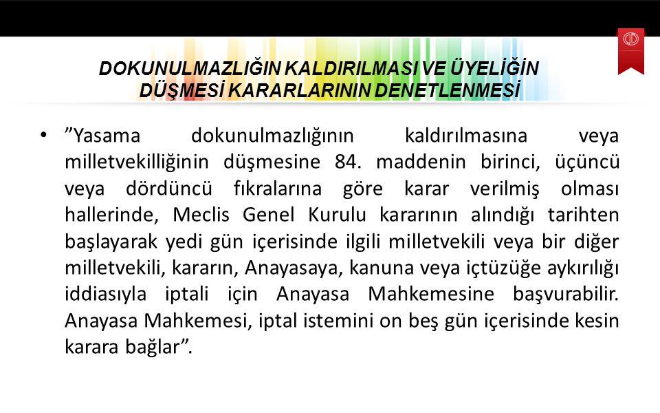 """DOKUNULMAZLIĞIN KALDIRILMASI VE ÜYELİĞİN DÜŞMESİ KARARLARININ DENETLENMESİ """"Yasama dokunulmazlığının kaldırılmasına veya milletvekilliğinin düşmesine"""