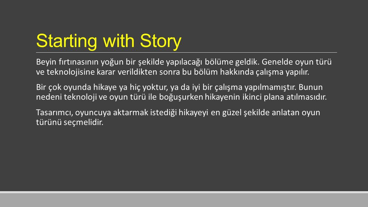 Starting with Story Beyin fırtınasının yoğun bir şekilde yapılacağı bölüme geldik.