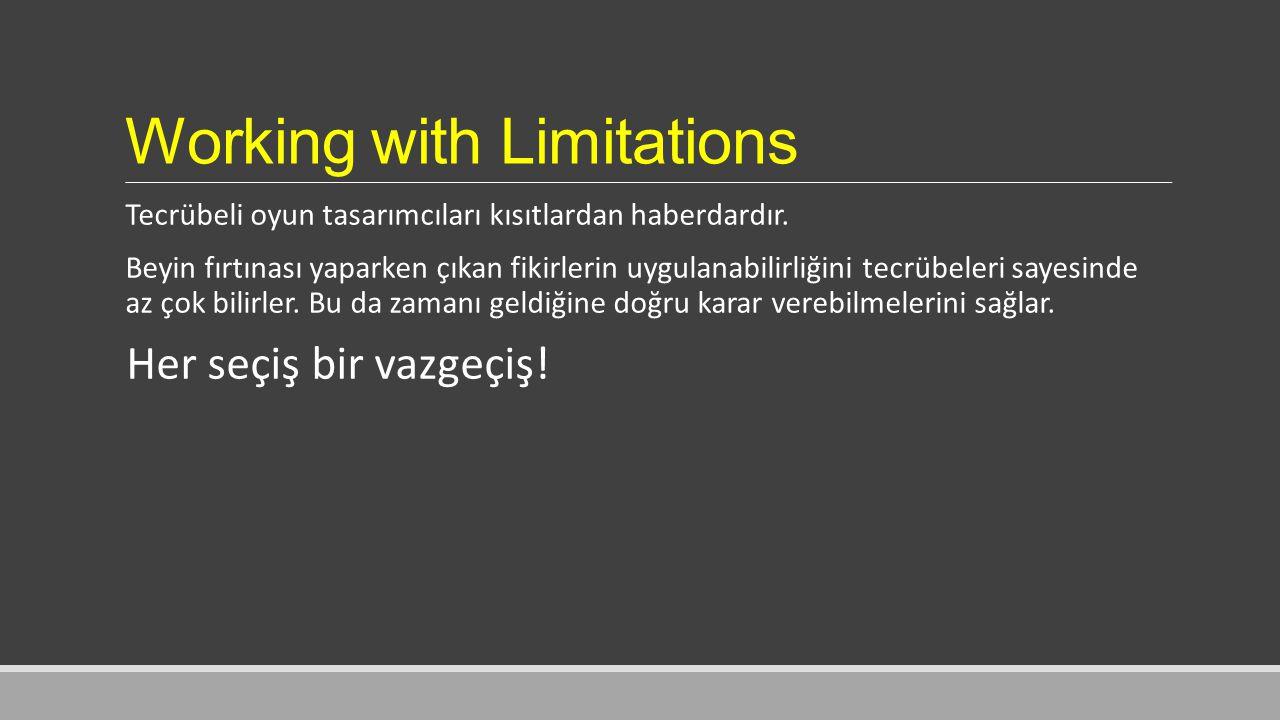 Working with Limitations Tecrübeli oyun tasarımcıları kısıtlardan haberdardır.