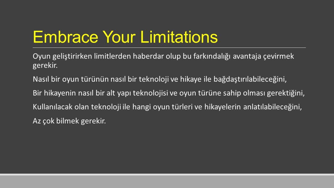 Embrace Your Limitations Oyun geliştirirken limitlerden haberdar olup bu farkındalığı avantaja çevirmek gerekir.