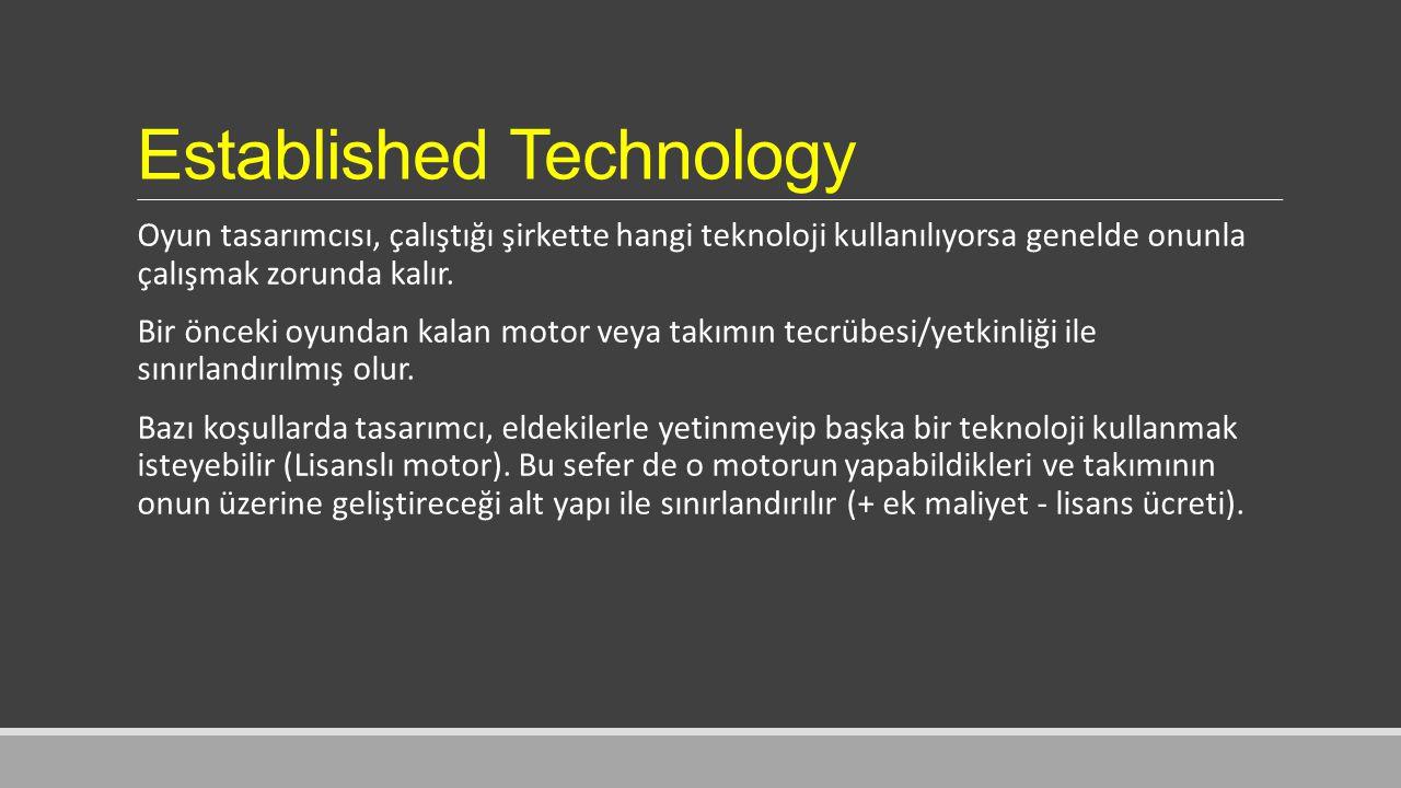 Established Technology Oyun tasarımcısı, çalıştığı şirkette hangi teknoloji kullanılıyorsa genelde onunla çalışmak zorunda kalır.