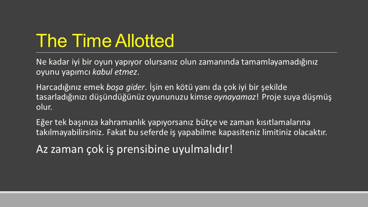 The Time Allotted Ne kadar iyi bir oyun yapıyor olursanız olun zamanında tamamlayamadığınız oyunu yapımcı kabul etmez.