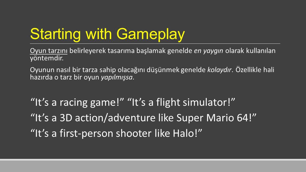 Starting with Gameplay Oyun tarzını belirleyerek tasarıma başlamak genelde en yaygın olarak kullanılan yöntemdir.