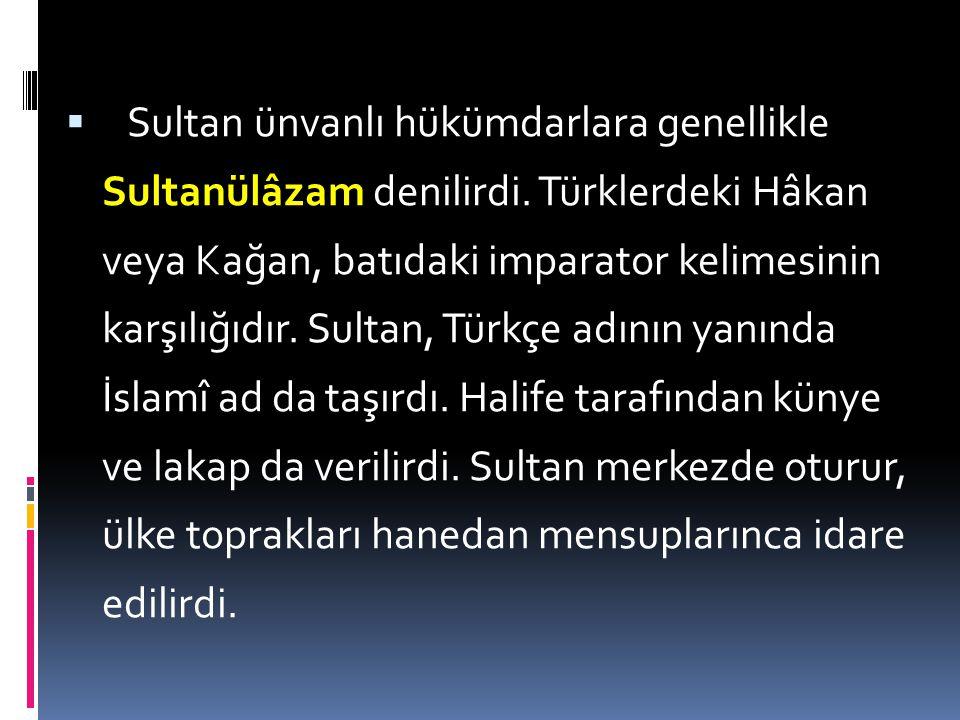  Hükümdarlığı halife tarafından tasdik edilen Gazne hükümdarı Mahmud, sultan ünvanını ilk defa kullanan hükümdar olarak bilinir. Daha sonra bu ünvan,