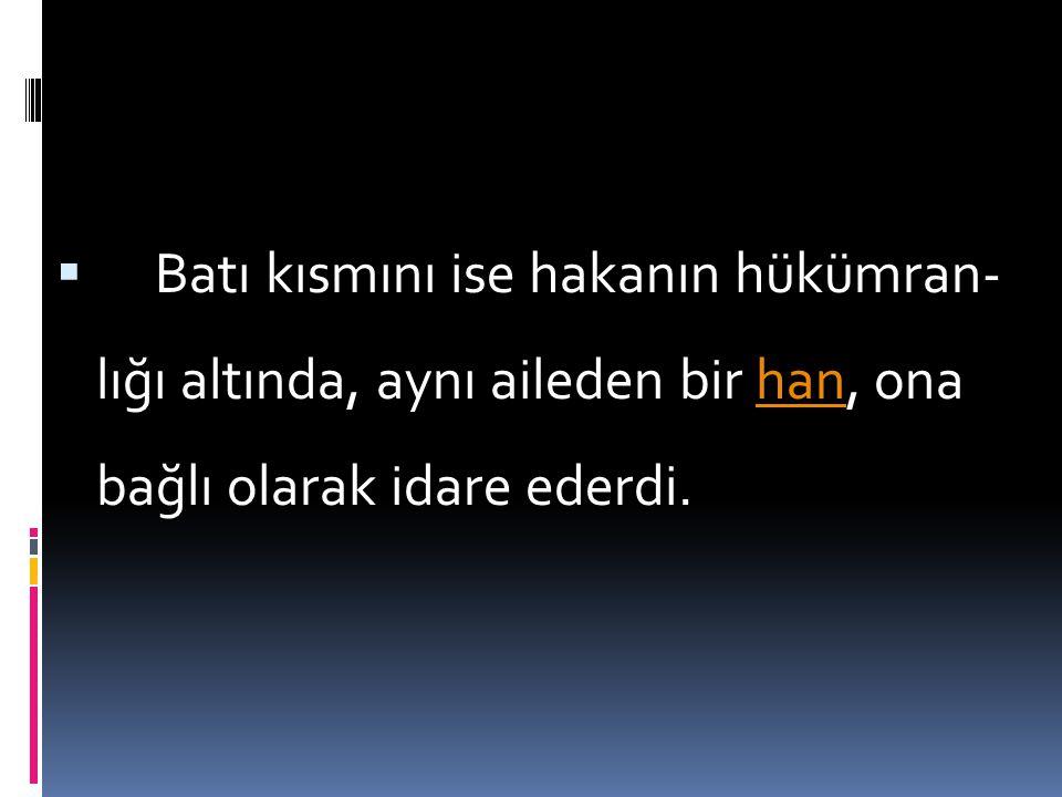  Karahanlı Devleti, daha ilk kuruluş yıllarında, tarihî Türk devlet idaresi geleneğine uygun olarak iki büyük idarî kısma bölündü. Bunlardan doğuda k