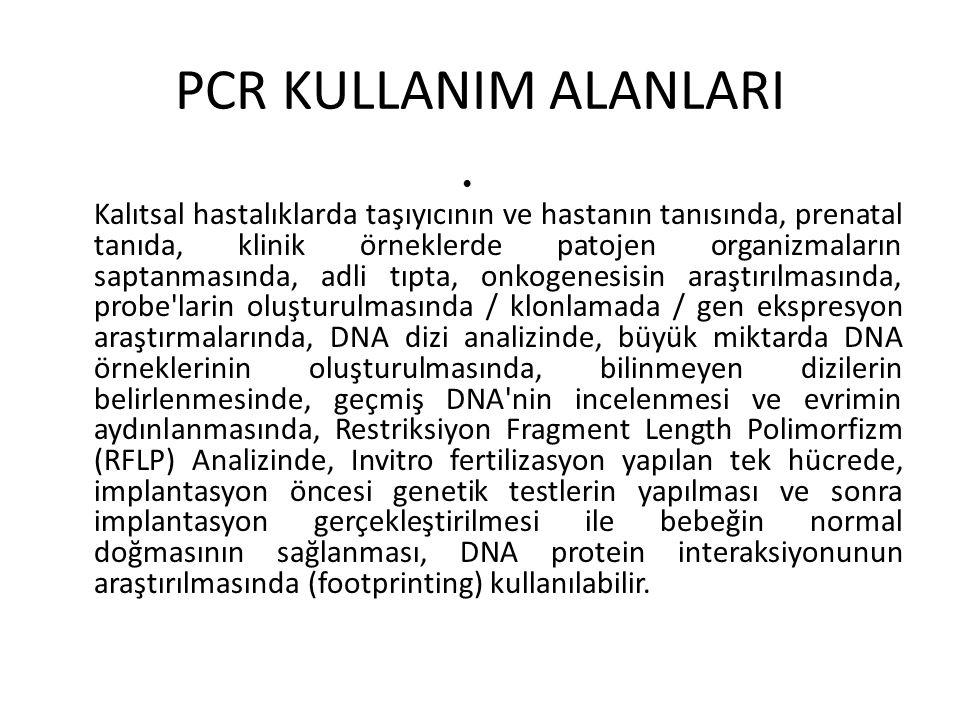 PCR KULLANIM ALANLARI Kalıtsal hastalıklarda taşıyıcının ve hastanın tanısında, prenatal tanıda, klinik örneklerde patojen organizmaların saptanmasınd