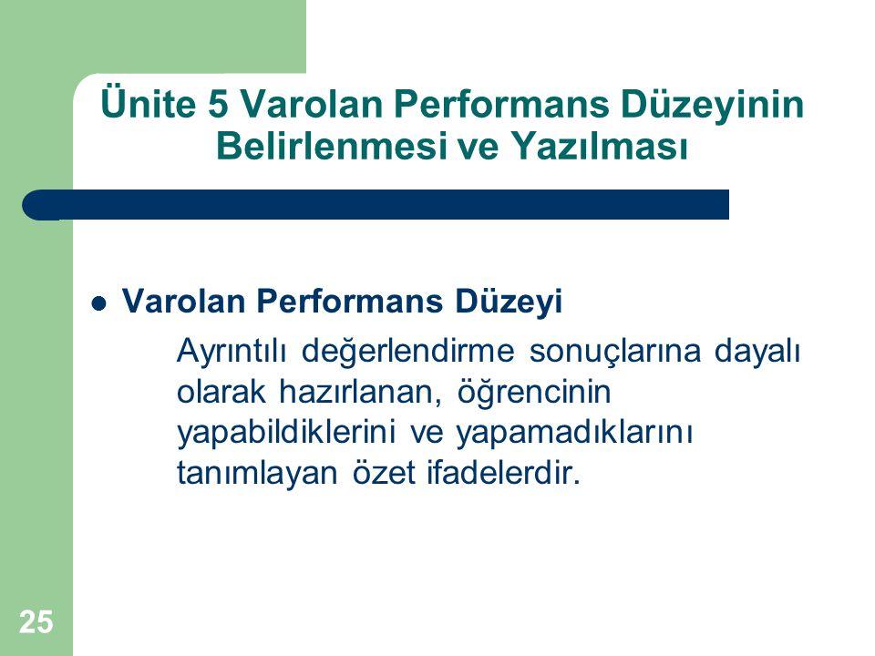 25 Ünite 5 Varolan Performans Düzeyinin Belirlenmesi ve Yazılması Varolan Performans Düzeyi Ayrıntılı değerlendirme sonuçlarına dayalı olarak hazırlan