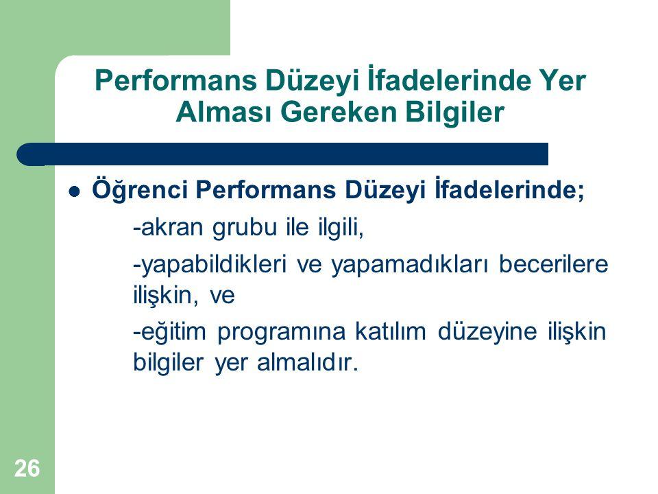 26 Performans Düzeyi İfadelerinde Yer Alması Gereken Bilgiler Öğrenci Performans Düzeyi İfadelerinde; -akran grubu ile ilgili, -yapabildikleri ve yapa