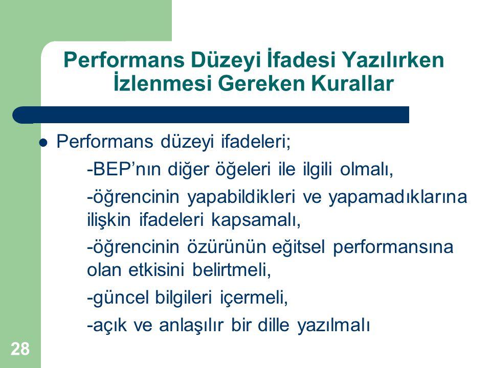28 Performans Düzeyi İfadesi Yazılırken İzlenmesi Gereken Kurallar Performans düzeyi ifadeleri; -BEP'nın diğer öğeleri ile ilgili olmalı, -öğrencinin