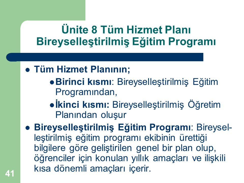 41 Ünite 8 Tüm Hizmet Planı Bireyselleştirilmiş Eğitim Programı Tüm Hizmet Planının; Birinci kısmı: Bireyselleştirilmiş Eğitim Programından, İkinci kı