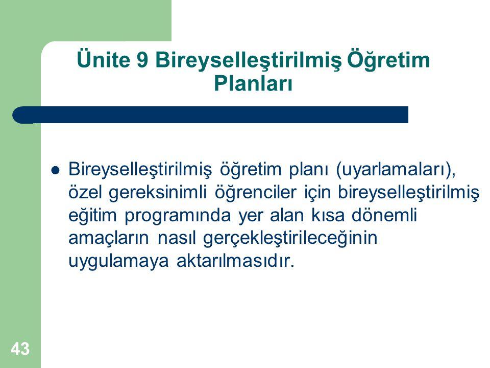 43 Ünite 9 Bireyselleştirilmiş Öğretim Planları Bireyselleştirilmiş öğretim planı (uyarlamaları), özel gereksinimli öğrenciler için bireyselleştirilmi