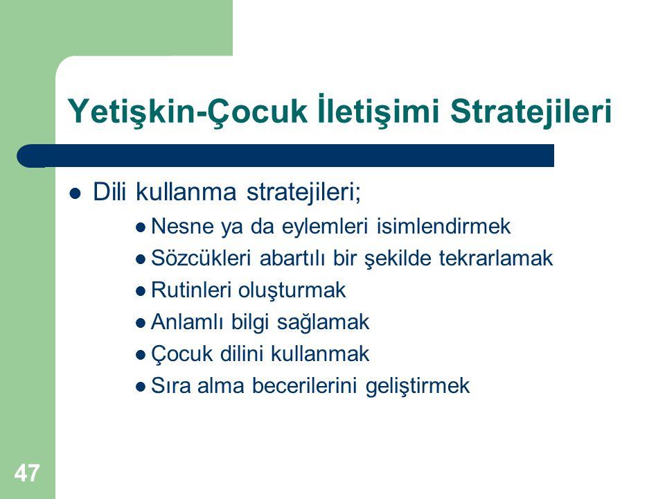 47 Yetişkin-Çocuk İletişimi Stratejileri Dili kullanma stratejileri; Nesne ya da eylemleri isimlendirmek Sözcükleri abartılı bir şekilde tekrarlamak R