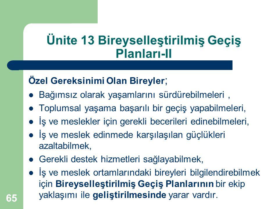 65 Ünite 13 Bireyselleştirilmiş Geçiş Planları-II Özel Gereksinimi Olan Bireyler ; Bağımsız olarak yaşamlarını sürdürebilmeleri, Toplumsal yaşama başa