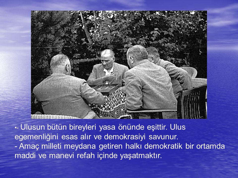 - Ulusun bütün bireyleri yasa önünde eşittir. Ulus egemenliğini esas alır ve demokrasiyi savunur. - Amaç milleti meydana getiren halkı demokratik bir