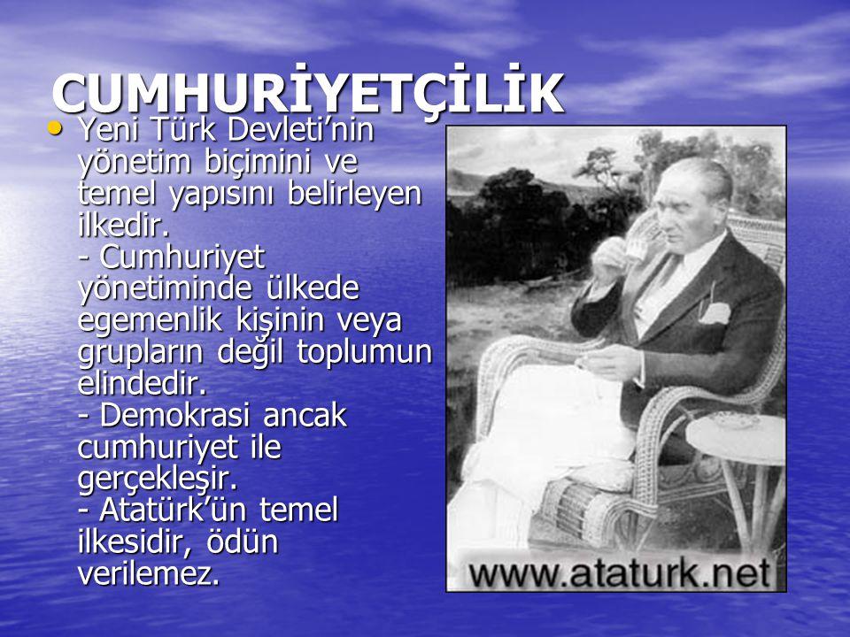CUMHURİYETÇİLİK Yeni Türk Devleti'nin yönetim biçimini ve temel yapısını belirleyen ilkedir. - Cumhuriyet yönetiminde ülkede egemenlik kişinin veya gr