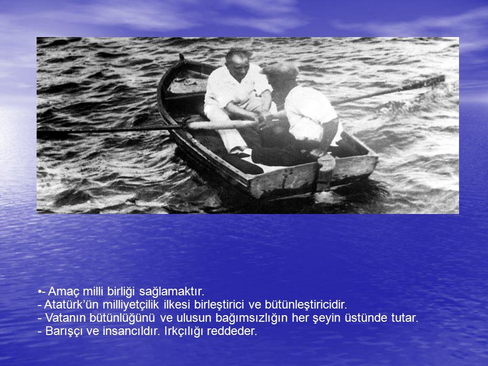 - Amaç milli birliği sağlamaktır. - Atatürk'ün milliyetçilik ilkesi birleştirici ve bütünleştiricidir. - Vatanın bütünlüğünü ve ulusun bağımsızlığın h