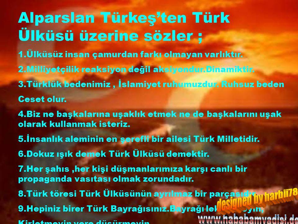 Alparslan Türkeş'ten Türk Ülküsü üzerine sözler ; 1.Ülküsüz insan çamurdan farkı olmayan varlıktır.