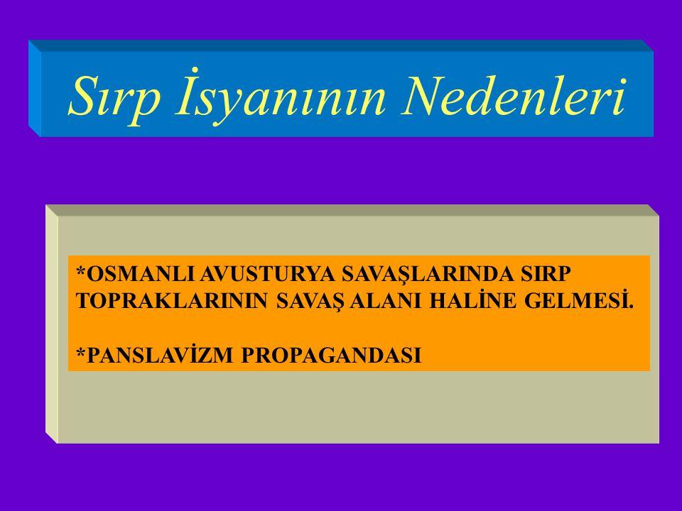 Sırp İsyanının Nedenleri *OSMANLI AVUSTURYA SAVAŞLARINDA SIRP TOPRAKLARININ SAVAŞ ALANI HALİNE GELMESİ.