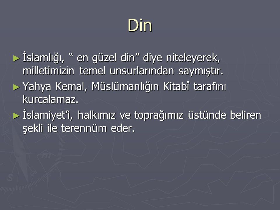 """Din ► İslamlığı, """" en güzel din"""" diye niteleyerek, milletimizin temel unsurlarından saymıştır. ► Yahya Kemal, Müslümanlığın Kitabî tarafını kurcalamaz"""