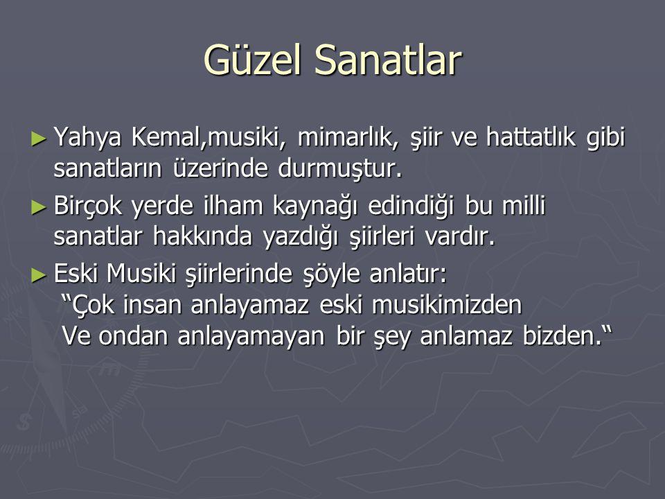 Güzel Sanatlar ► Yahya Kemal,musiki, mimarlık, şiir ve hattatlık gibi sanatların üzerinde durmuştur.