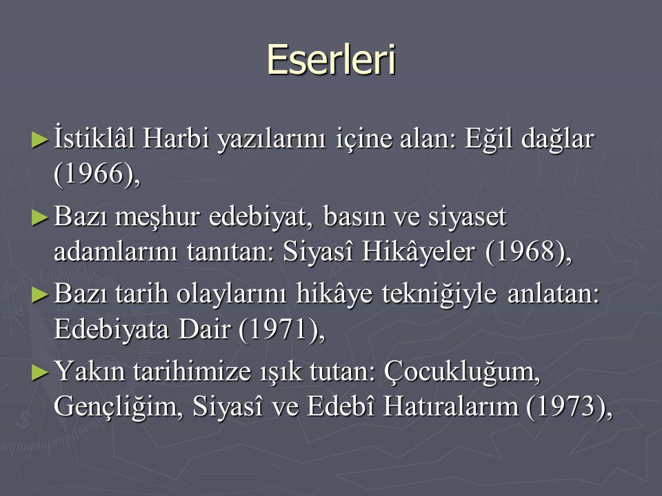 Eserleri ► İstiklâl Harbi yazılarını içine alan: Eğil dağlar (1966), ► Bazı meşhur edebiyat, basın ve siyaset adamlarını tanıtan: Siyasî Hikâyeler (19