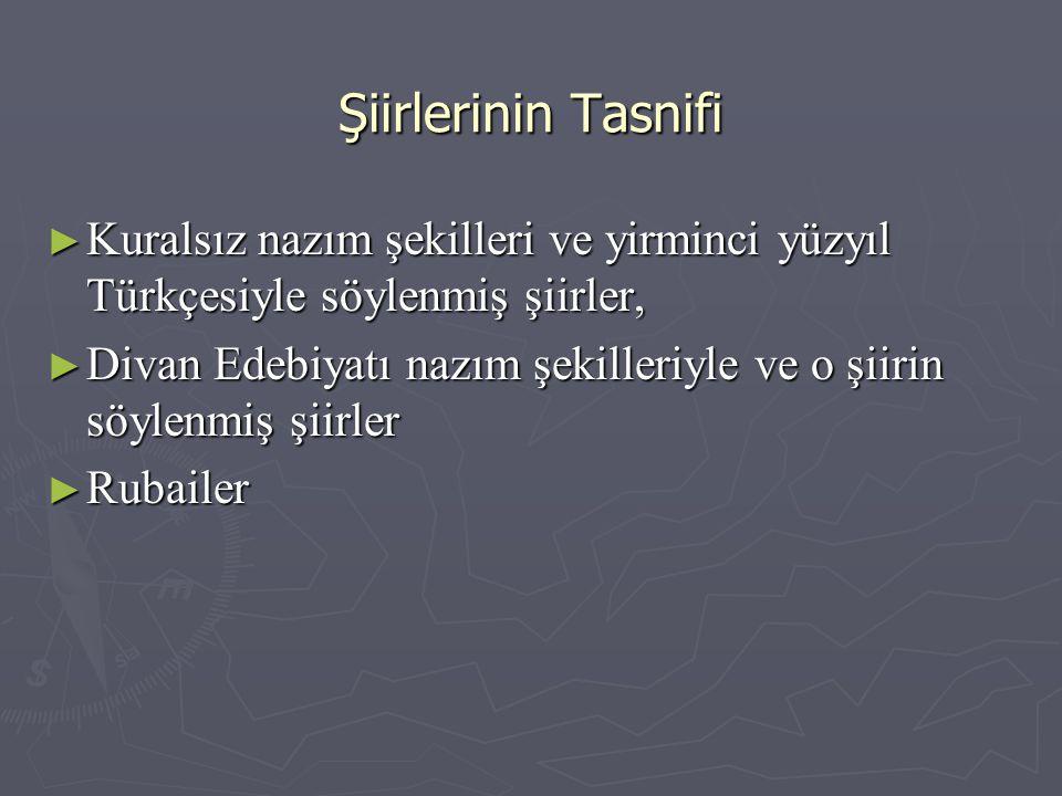 Şiirlerinin Tasnifi ► Kuralsız nazım şekilleri ve yirminci yüzyıl Türkçesiyle söylenmiş şiirler, ► Divan Edebiyatı nazım şekilleriyle ve o şiirin söyl