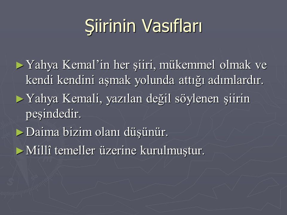 Şiirinin Vasıfları ► Yahya Kemal'in her şiiri, mükemmel olmak ve kendi kendini aşmak yolunda attığı adımlardır. ► Yahya Kemali, yazılan değil söylenen