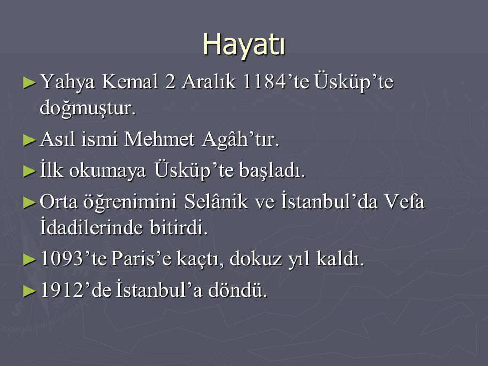 Hayatı ► Yahya Kemal 2 Aralık 1184'te Üsküp'te doğmuştur. ► Asıl ismi Mehmet Agâh'tır. ► İlk okumaya Üsküp'te başladı. ► Orta öğrenimini Selânik ve İs