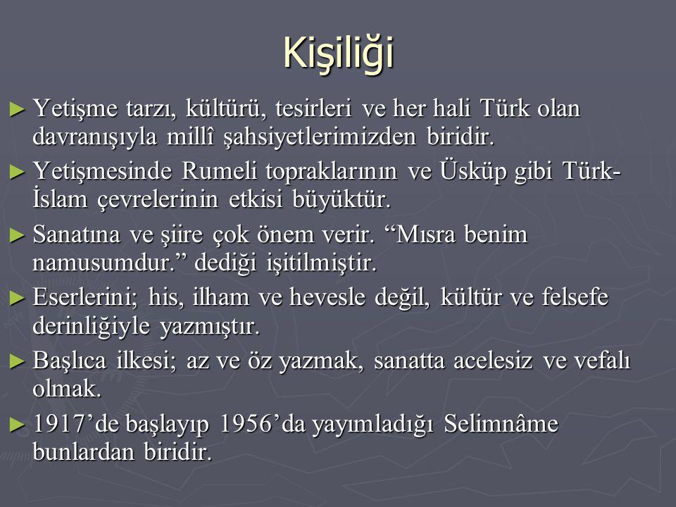 Kişiliği ► Yetişme tarzı, kültürü, tesirleri ve her hali Türk olan davranışıyla millî şahsiyetlerimizden biridir.