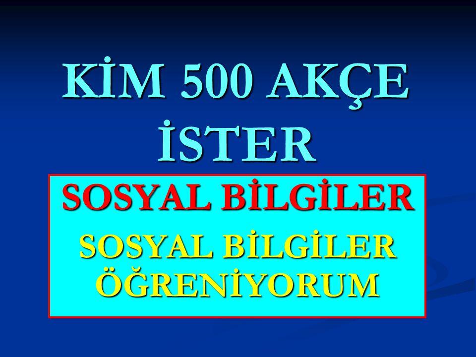 KİM 500 AKÇE İSTER SOSYAL BİLGİLER SOSYAL BİLGİLER ÖĞRENİYORUM
