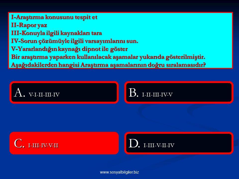 www.sosyalbilgiler.biz I-Araştırma konusunu tespit et II-Rapor yaz III-Konuyla ilgili kaynakları tara IV-Sorun çözümüyle ilgili varsayımlarını sun.
