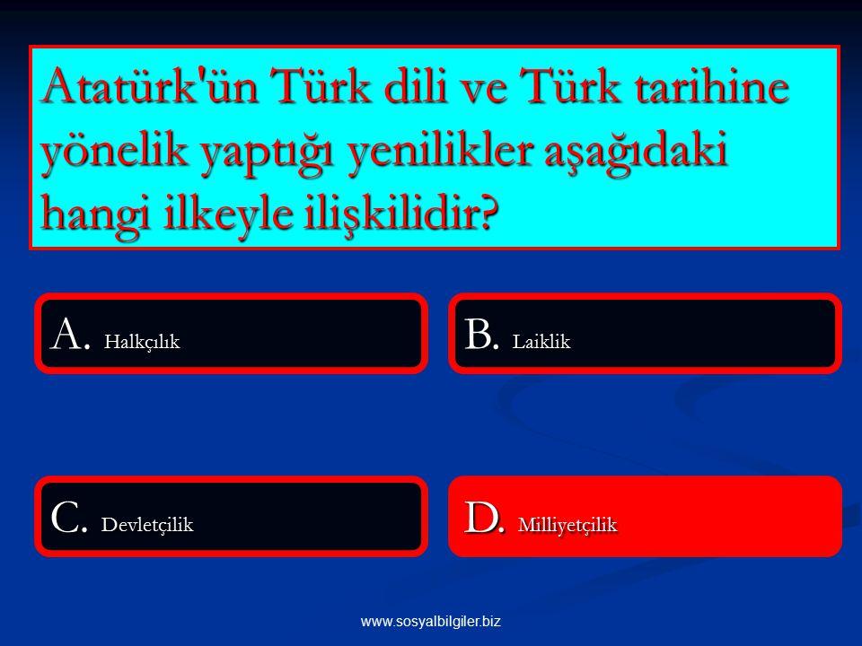 www.sosyalbilgiler.biz Atatürk ün Türk dili ve Türk tarihine yönelik yaptığı yenilikler aşağıdaki hangi ilkeyle ilişkilidir.