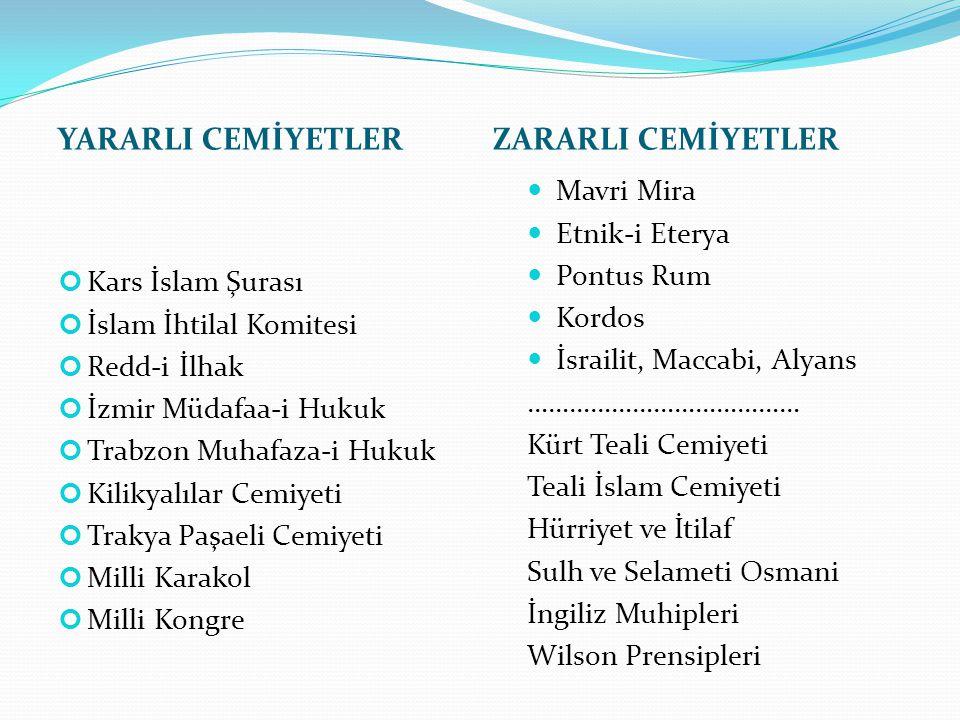 YARARLI CEMİYETLERZARARLI CEMİYETLER Kars İslam Şurası İslam İhtilal Komitesi Redd-i İlhak İzmir Müdafaa-i Hukuk Trabzon Muhafaza-i Hukuk Kilikyalılar
