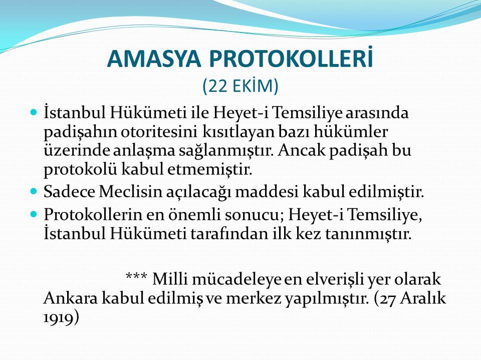 AMASYA PROTOKOLLERİ (22 EKİM) İstanbul Hükümeti ile Heyet-i Temsiliye arasında padişahın otoritesini kısıtlayan bazı hükümler üzerinde anlaşma sağlanm
