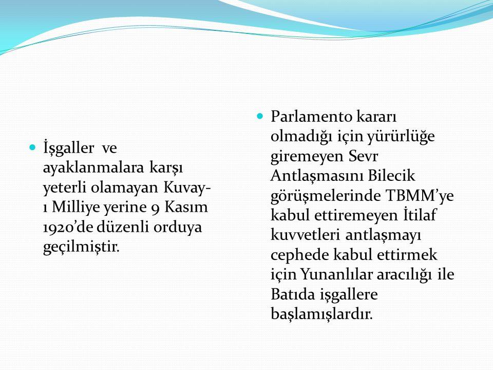İşgaller ve ayaklanmalara karşı yeterli olamayan Kuvay- ı Milliye yerine 9 Kasım 1920'de düzenli orduya geçilmiştir. Parlamento kararı olmadığı için y