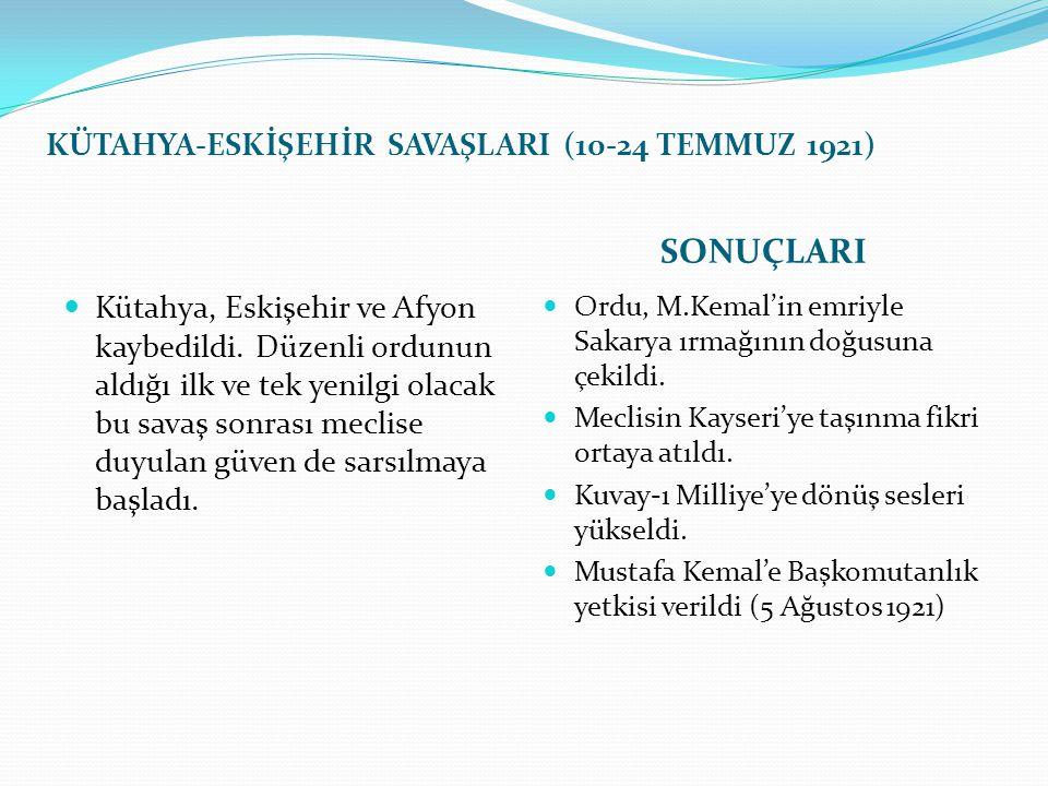 KÜTAHYA-ESKİŞEHİR SAVAŞLARI (10-24 TEMMUZ 1921) SONUÇLARI Kütahya, Eskişehir ve Afyon kaybedildi. Düzenli ordunun aldığı ilk ve tek yenilgi olacak bu