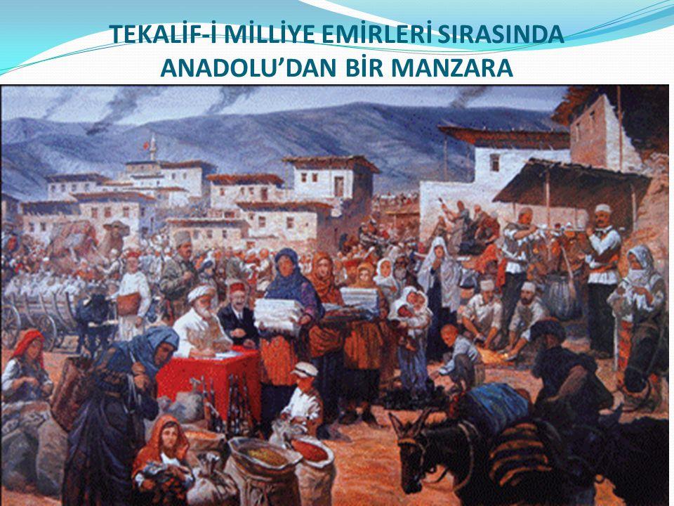 TEKALİF-İ MİLLİYE EMİRLERİ SIRASINDA ANADOLU'DAN BİR MANZARA