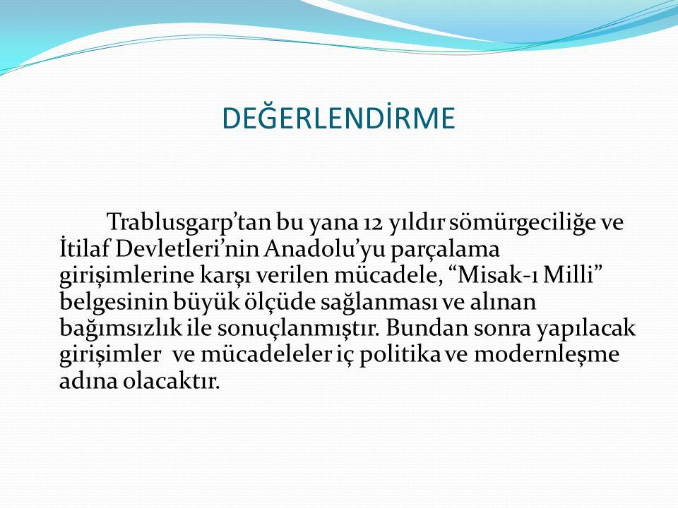 """DEĞERLENDİRME Trablusgarp'tan bu yana 12 yıldır sömürgeciliğe ve İtilaf Devletleri'nin Anadolu'yu parçalama girişimlerine karşı verilen mücadele, """"Mis"""