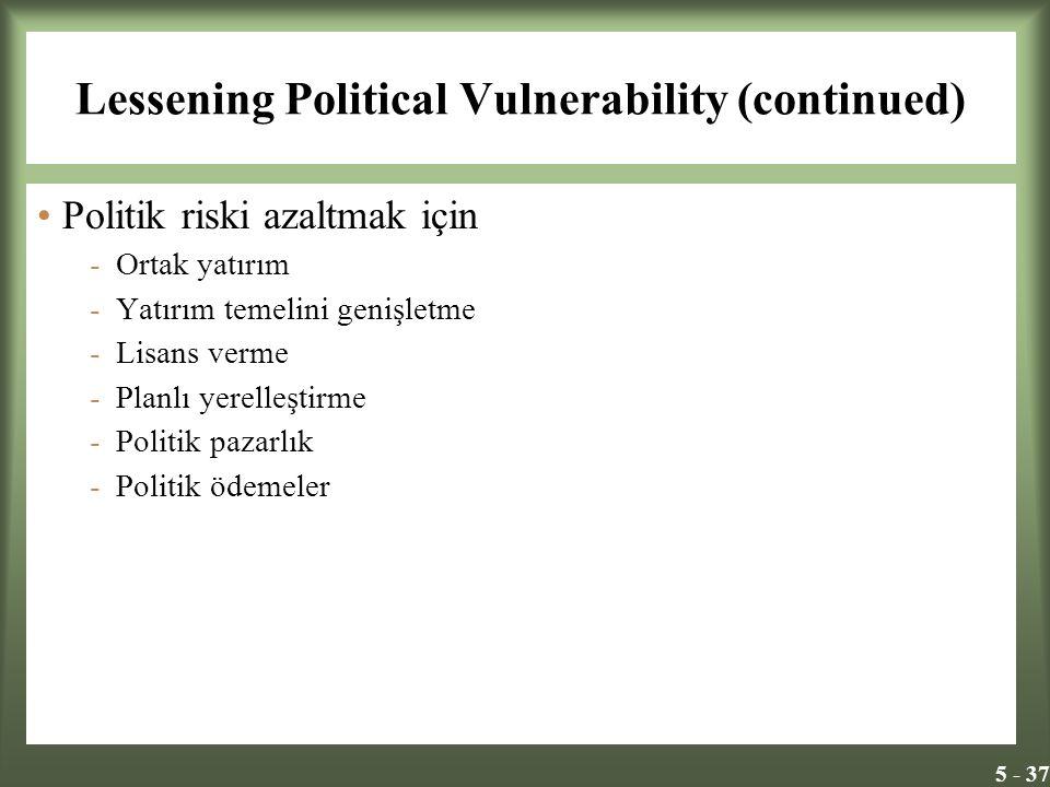 5 - 37 Lessening Political Vulnerability (continued) Politik riski azaltmak için -Ortak yatırım -Yatırım temelini genişletme -Lisans verme -Planlı yer