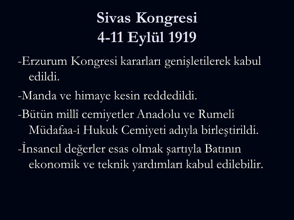 Sivas Kongresi 4-11 Eylül 1919 -Erzurum Kongresi kararları genişletilerek kabul edildi. -Manda ve himaye kesin reddedildi. -Bütün millî cemiyetler Ana