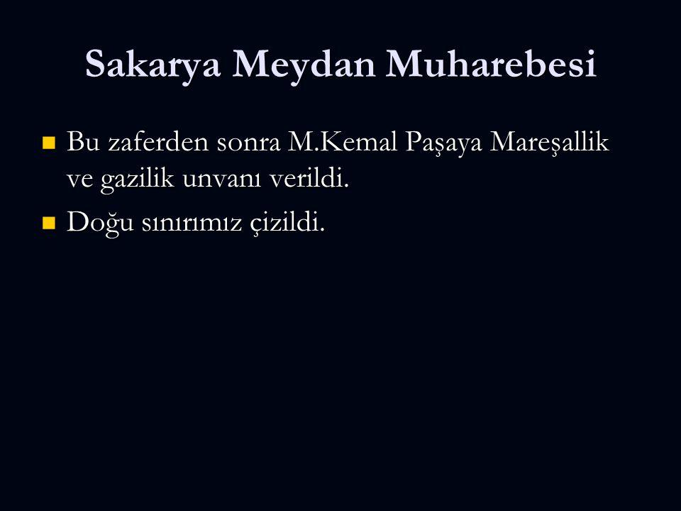 Sakarya Meydan Muharebesi Bu zaferden sonra M.Kemal Paşaya Mareşallik ve gazilik unvanı verildi. Bu zaferden sonra M.Kemal Paşaya Mareşallik ve gazili
