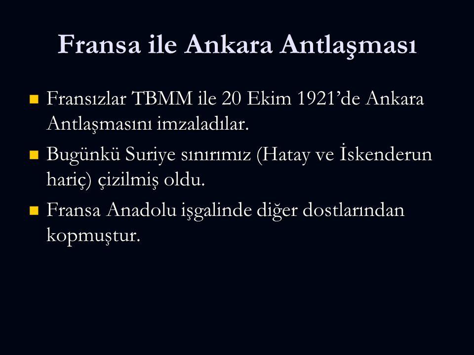 Fransa ile Ankara Antlaşması Fransızlar TBMM ile 20 Ekim 1921'de Ankara Antlaşmasını imzaladılar.