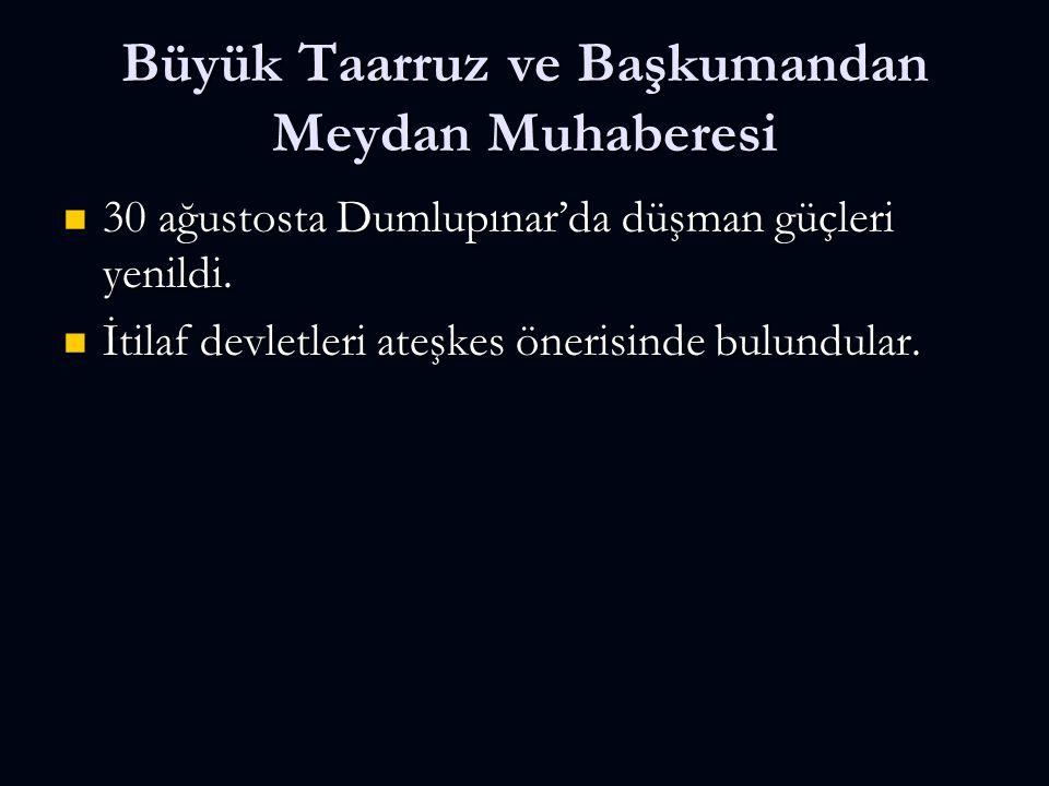 Büyük Taarruz ve Başkumandan Meydan Muhaberesi 30 ağustosta Dumlupınar'da düşman güçleri yenildi.