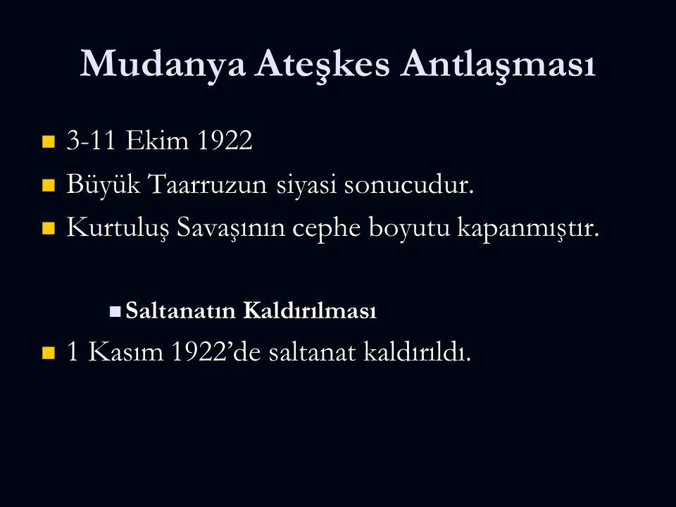 Mudanya Ateşkes Antlaşması 3-11 Ekim 1922 3-11 Ekim 1922 Büyük Taarruzun siyasi sonucudur. Büyük Taarruzun siyasi sonucudur. Kurtuluş Savaşının cephe