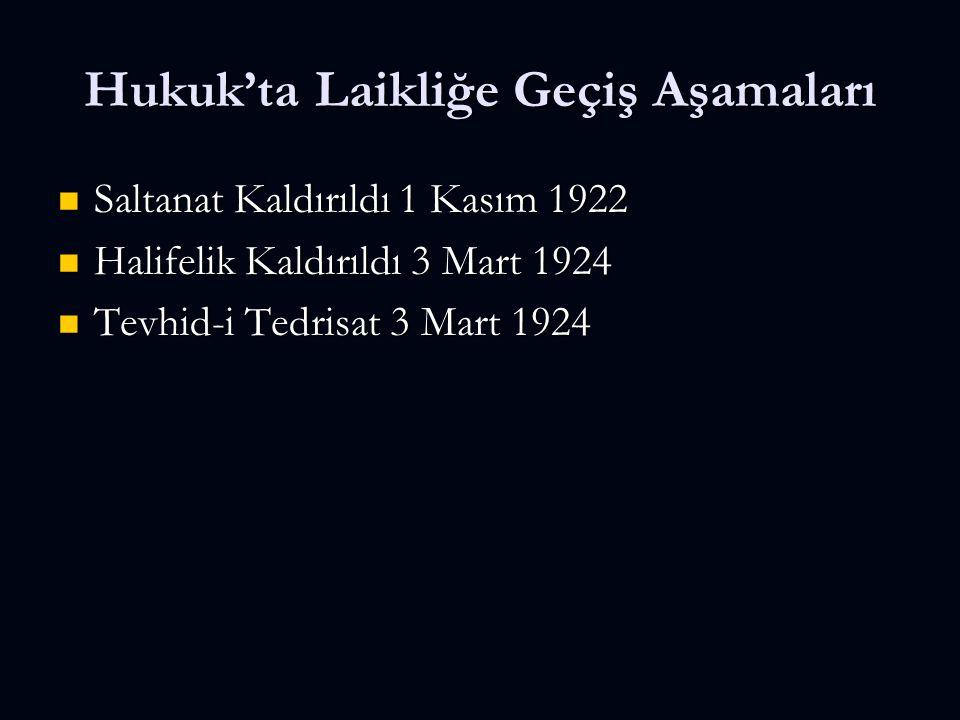 Hukuk'ta Laikliğe Geçiş Aşamaları Saltanat Kaldırıldı 1 Kasım 1922 Saltanat Kaldırıldı 1 Kasım 1922 Halifelik Kaldırıldı 3 Mart 1924 Halifelik Kaldırıldı 3 Mart 1924 Tevhid-i Tedrisat 3 Mart 1924 Tevhid-i Tedrisat 3 Mart 1924